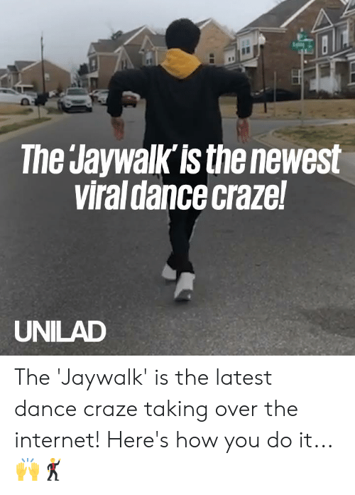 Dank, Internet, and Dance: The Jaywalk'is the newest  viral dance craze!  UNILAD The 'Jaywalk' is the latest dance craze taking over the internet! Here's how you do it... 🙌🕺