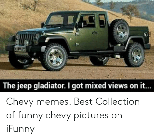 The Jeep Gladiator I Got Mixed Views On It Chevy Memes Best