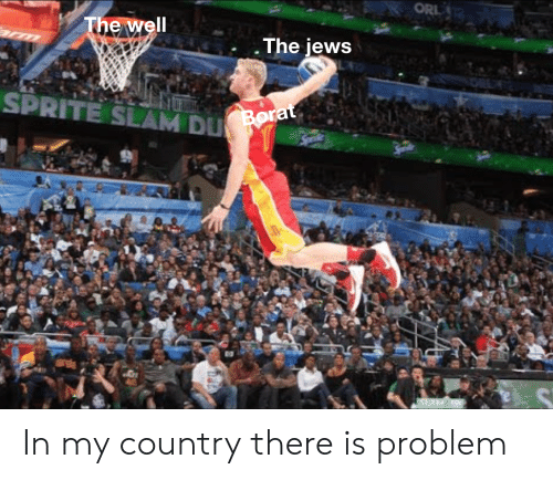 Jews, Sprite, and Slam: . The jews  SPRITE SLAM DU In my country there is problem