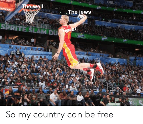 Free, Jews, and Sprite: . The jews  SPRITE SLAM DU So my country can be free