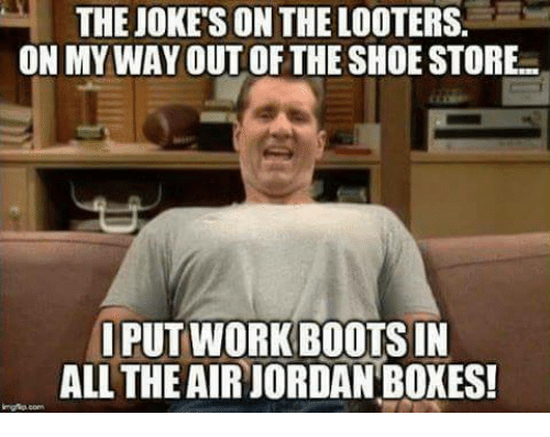 the jokes on the looters on my way out of 27793908 the joke's on the looters on my way out of the shoe store i put