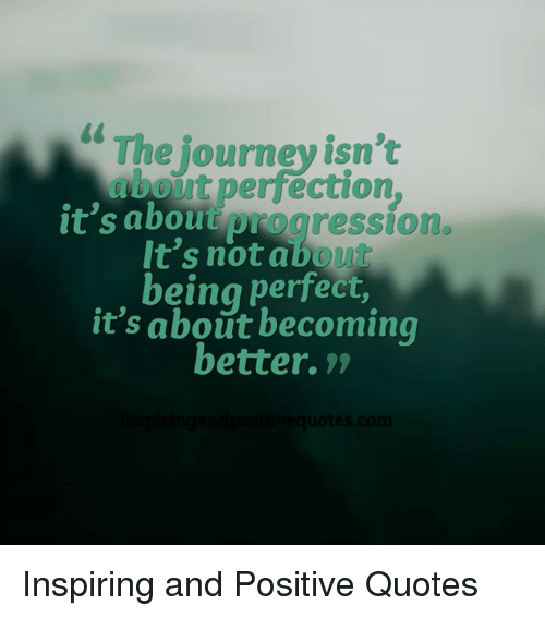 The Journey Isn't Perfection It's About Progression It's Not About Inspiration Quotes Journey