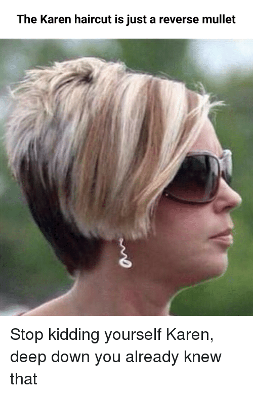 The Karen Haircut Is Just a Reverse Mullet Stop Kidding