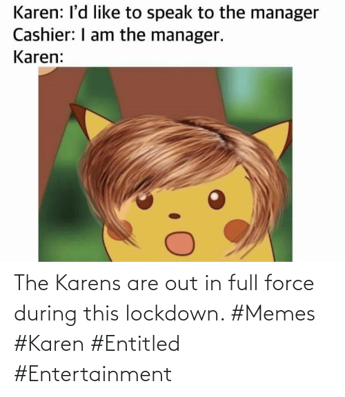Memes, Entitled, and Entertainment: The Karens are out in full force during this lockdown. #Memes #Karen #Entitled #Entertainment