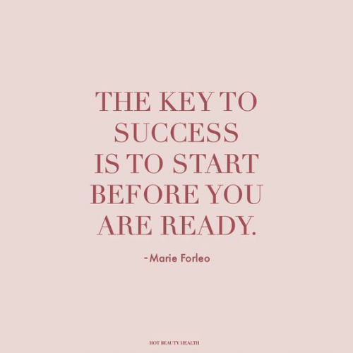 Success, Key, and Health: THE KEY ΤΟ  SUCCESS  IS TO START  BEFORE YOU  ARE READY  -Marie Forleo  HOT BEAUTY HEALTH