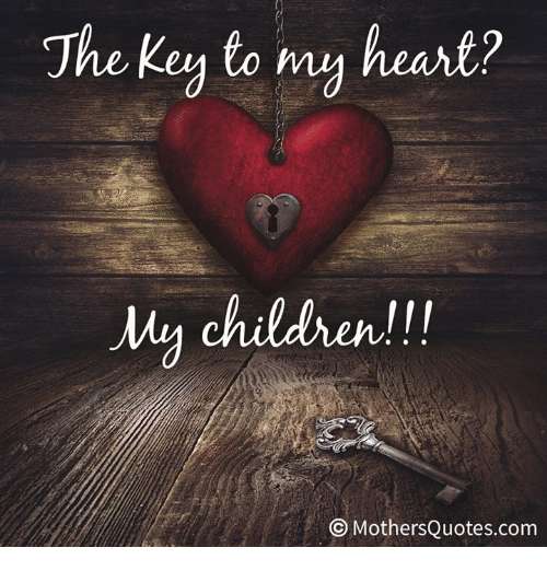The Key To My Heart Uy Children Mothers Quotescom O Children