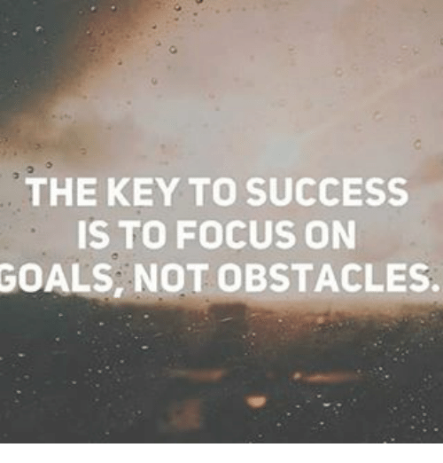 Memes, 🤖, and Key: THE KEY TO SUCCESS  IS TO FOCUS ON  GOALS NOT OBSTACLES.