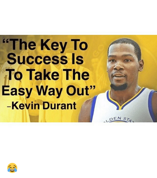 """Funny, Kevin Durant, and Memes: """"The Key To  Success Is  To Take The  Easy Way Out""""  Kevin Durant  DEN  s  As 😂"""