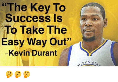 """Kevin Durant, Success, and Key: """"The Key To  Success Is  To Take The  Easy Way Out""""  -Kevin Durant  DEN ST 🤔🤔🤔"""