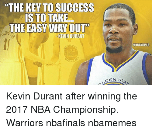 """Kevin Durant, Memes, and Nba: """"THE KEY TO SUCCESS  IS TO TAKE  THE EASY WAY OUT  KEVIN DURANT  ARRIO  DEN S  @NBAMEMES Kevin Durant after winning the 2017 NBA Championship. Warriors nbafinals nbamemes"""