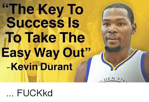 """Kevin Durant, Memes, and Success: """"The Key To  Success Is  To Take The  Easy Way Out""""  Kevin Durant  DEN  ST1 ... FUCKkd"""