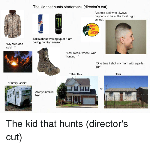The Kid That Hunts Starterpack Director's Cut Asshole Dad