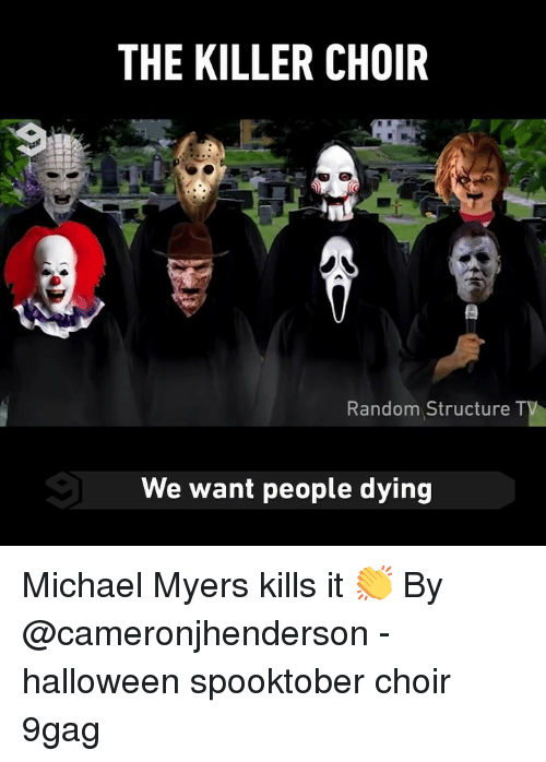 9gag, Halloween, and Memes: THE KILLER CHOIR  Random Structure T  We want people dying Michael Myers kills it 👏 By @cameronjhenderson - halloween spooktober choir 9gag
