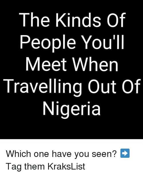 Memes, Nigeria, and 🤖: The Kinds Of  People You'll  Meet When  Travelling Out Of  Nigeria Which one have you seen? ➡Tag them KraksList