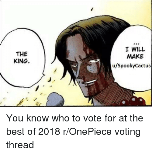Best, Onepiece, and MemePiece: THE  KING  I WILL  MAKE  u/SpookyCactus
