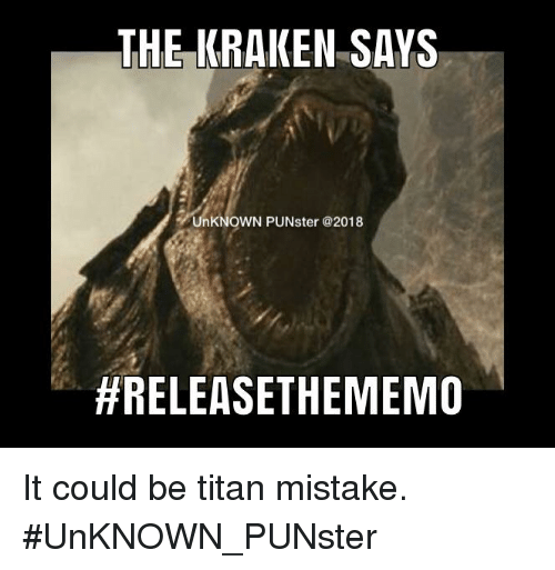 https://pics.me.me/the-kraken-says-unknown-punster-2018-releasethememo-it-could-be-30574908.png