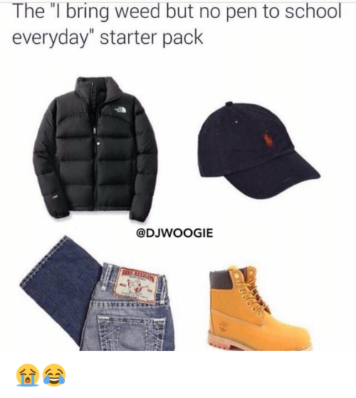 """Blackpeopletwitter, School, and Starter Packs: The l bring weed but no pen to school  everyday"""" starter pack  @DJWOOGIE 😭😂"""
