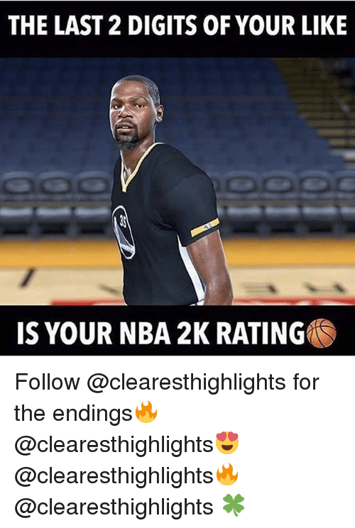 Memes, Nba, and 🤖: THE LAST 2 DIGITS OF YOUR LIKE  IS YOUR NBA 2K RATING Follow @clearesthighlights for the endings🔥 @clearesthighlights😍 @clearesthighlights🔥 @clearesthighlights 🍀