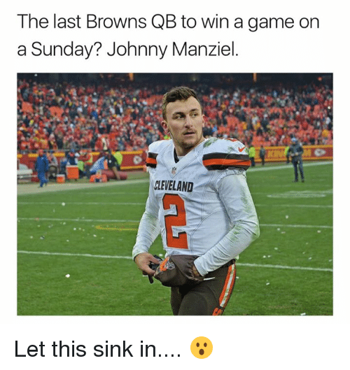 Johnny Manziel, Nfl, and Browns: The last Browns QB to win a game on  a Sunday? Johnny Manziel.  CLEVELAND Let this sink in.... 😮