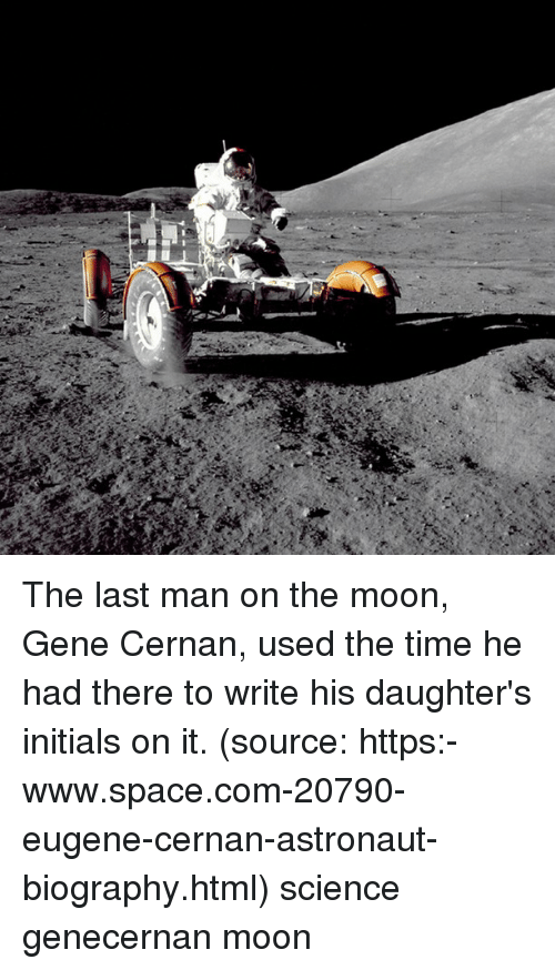 Memes, Moon, and Science: The last man on the moon, Gene Cernan, used the time he had there to write his daughter's initials on it. (source: https:-www.space.com-20790-eugene-cernan-astronaut-biography.html) science genecernan moon