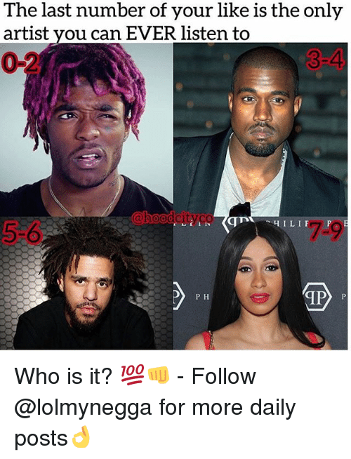 Funny, Artist, and Who: The last number of your like is the only  artist you can EVER listen to  02  3-4  au  5-6  P H Who is it? 💯👊 - Follow @lolmynegga for more daily posts👌