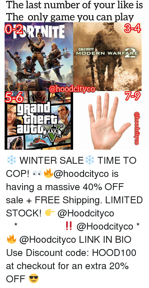 Memes, Winter, and Free: The last number of your like is  The only game you can play  0-2  3-4  CALL DUTY  MO DERN  WARFARE  ohoodcityco  0  7-9  gAand  theft  autD ❄️ WINTER SALE❄️ TIME TO COP! 👀🔥@hoodcityco is having a massive 40% OFF sale + FREE Shipping. LIMITED STOCK! 👉 @Hoodcityco ⠀⠀⠀⠀⠀⠀⠀⠀⠀⠀⠀⠀⠀ ⠀ ⠀⠀ * ‼️ @Hoodcityco * 🔥 @Hoodcityco LINK IN BIO Use Discount code: HOOD100 at checkout for an extra 20% OFF 😎