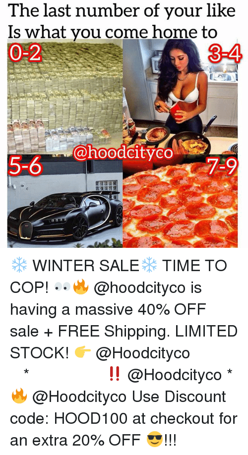 Memes, Winter, and Free: The last number of your like  Is what you come home to  0-2  3-4  5-6  5-6  i.@hoodCityo!  7-9 ❄️ WINTER SALE❄️ TIME TO COP! 👀🔥 @hoodcityco is having a massive 40% OFF sale + FREE Shipping. LIMITED STOCK! 👉 @Hoodcityco ⠀⠀⠀⠀⠀⠀⠀⠀⠀⠀⠀⠀⠀ ⠀ ⠀⠀ * ‼️ @Hoodcityco * 🔥 @Hoodcityco Use Discount code: HOOD100 at checkout for an extra 20% OFF 😎!!!