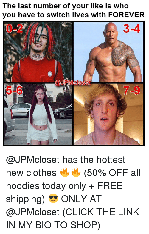 Click, Clothes, and Funny: The last number of your like is who  vou have to switch lives with FOREVER  0-2  3-4  @JPMcloset  5-6  7-9 @JPMcloset has the hottest new clothes 🔥🔥 (50% OFF all hoodies today only + FREE shipping) 😎 ONLY AT @JPMcloset (CLICK THE LINK IN MY BIO TO SHOP)