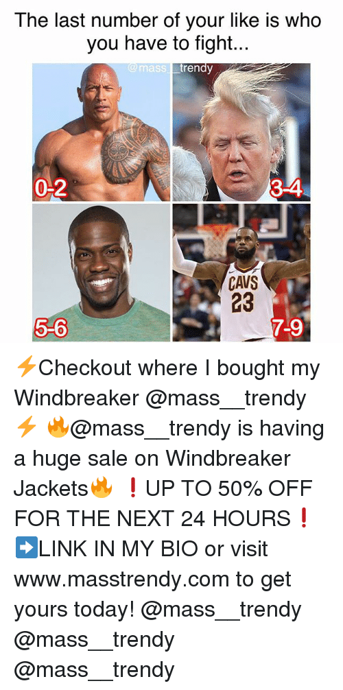 Cavs, Funny, and Today: The last number of your like is who  you have to fight...  @masS  ss trendy  0-2  3-4  CAVS  23  5-6  7-9 ⚡️Checkout where I bought my Windbreaker @mass__trendy⚡️ 🔥@mass__trendy is having a huge sale on Windbreaker Jackets🔥 ❗️UP TO 50% OFF FOR THE NEXT 24 HOURS❗️ ➡️LINK IN MY BIO or visit www.masstrendy.com to get yours today! @mass__trendy @mass__trendy @mass__trendy