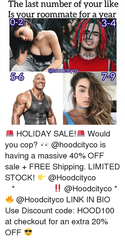 Memes, Roommate, and Free: The last number of your like  Is your roommate for a year  0-2  3-4  @hoodcityco  5-6  7-9 🚨 HOLIDAY SALE!🚨 Would you cop? 👀 @hoodcityco is having a massive 40% OFF sale + FREE Shipping. LIMITED STOCK! 👉 @Hoodcityco ⠀⠀⠀⠀⠀⠀⠀⠀⠀⠀⠀⠀⠀ ⠀ ⠀⠀ * ‼️ @Hoodcityco * 🔥 @Hoodcityco LINK IN BIO Use Discount code: HOOD100 at checkout for an extra 20% OFF 😎