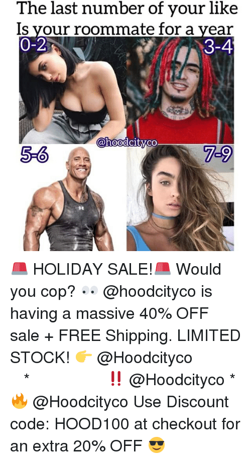 Memes, Roommate, and Free: The last number of your like  Is your roommate for a year  0-2  3-4)  @hoodcityco  5-6  7-9 🚨 HOLIDAY SALE!🚨 Would you cop? 👀 @hoodcityco is having a massive 40% OFF sale + FREE Shipping. LIMITED STOCK! 👉 @Hoodcityco ⠀⠀⠀⠀⠀⠀⠀⠀⠀⠀⠀⠀⠀ ⠀ ⠀⠀ * ‼️ @Hoodcityco * 🔥 @Hoodcityco Use Discount code: HOOD100 at checkout for an extra 20% OFF 😎
