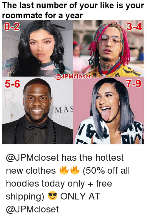 Clothes, Funny, and Roommate: The last number of your like is your  roommate for a year  0-2  3-4  @J PMcloset  カ a  5-6  7-9  MAS @JPMcloset has the hottest new clothes 🔥🔥 (50% off all hoodies today only + free shipping) 😎 ONLY AT @JPMcloset