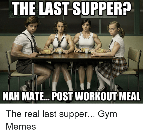 the last supper nah mate post workout meal the real 16834253 the last supper nah mate post workout meal the real last supper gym