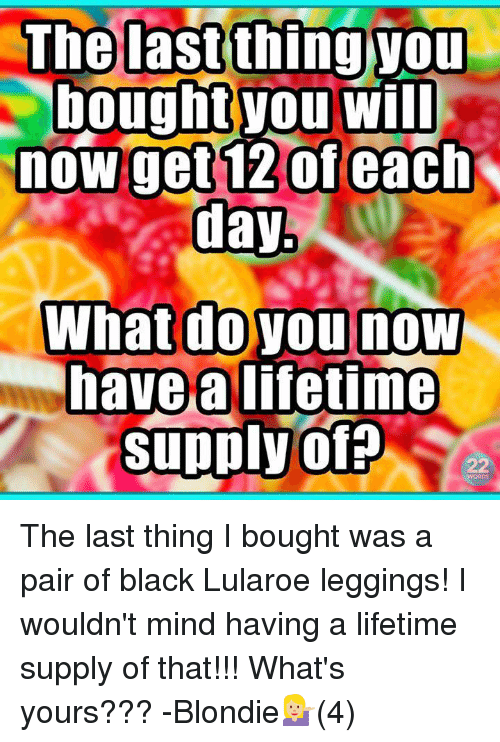 the last thing you bought you will now get 12 10647026 ✅ 25 best memes about lularoe leggings lularoe leggings memes