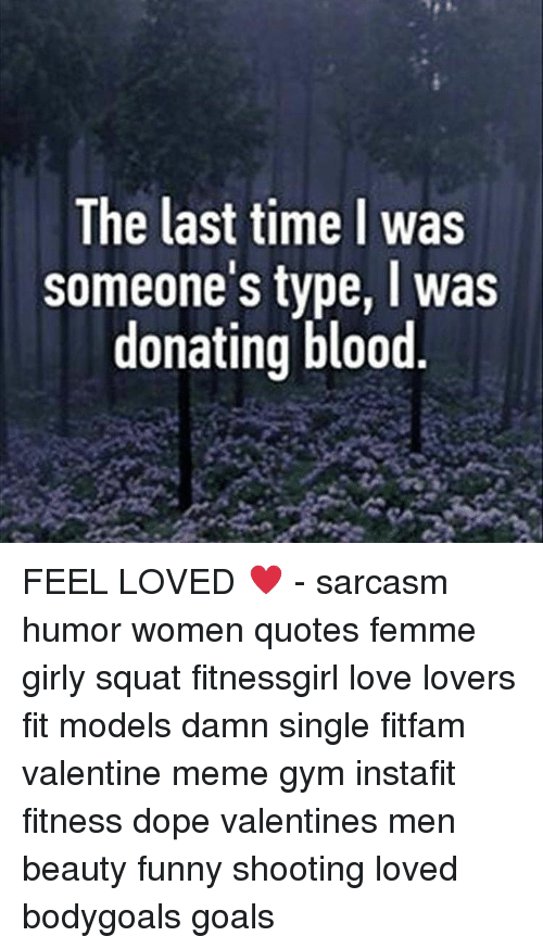 The Last Time I Was Someone's Type L Was Donating Blood FEEL LOVED New Quotes About Donating
