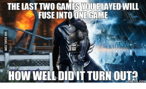 The LAST TWO GAMES YOU PLAYEDWILL FUSE INTOONE GAME HOW WELL