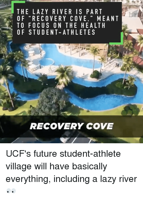 Future, Lazy, and Sports: THE LAZY RIVER IS PART  OF RECOVERY COVE  MEANT  TO FOCUS ON THE HEALTH  OF STUDENT-ATHLETE S  RECOVERY COVE UCF's future student-athlete village will have basically everything, including a lazy river 👀