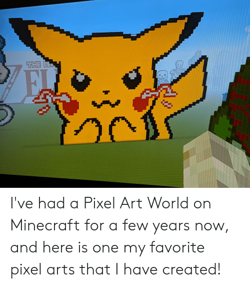 The Le Fll Ive Had A Pixel Art World On Minecraft For A Few