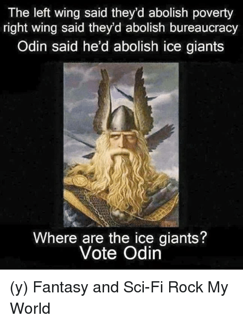 the left wing said theyd abolish poverty right wing said 4337808 ✅ 25 best memes about vote odin vote odin memes,Odin Meme