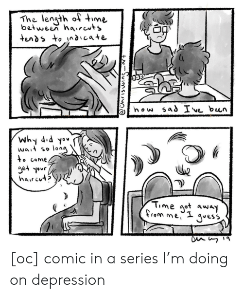 Depression, Haircuts, and Time: The lengt oime  between haircuts  Why 4  wa, so long  Time aot away [oc] comic in a series I'm doing on depression