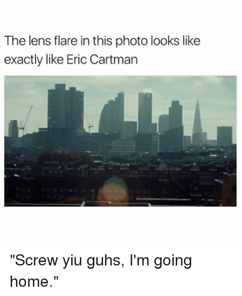 """Funny, Len, and Lens: The lens flare in this photo looks like  exactly like Eric Cartman """"Screw yiu guhs, I'm going home."""""""