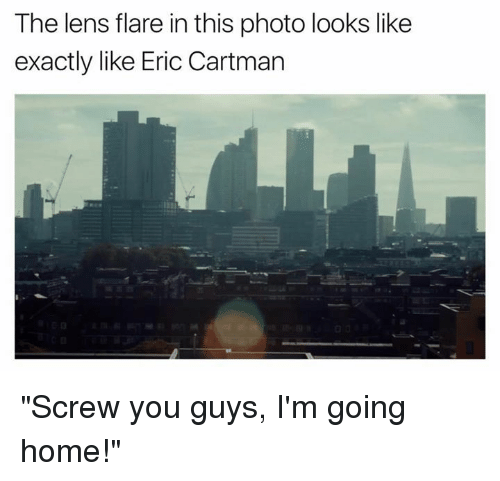 """Photos, Photo, and Eric Cartman: The lens flare in this photo looks like  exactly like Eric Cartman """"Screw you guys, I'm going home!"""""""