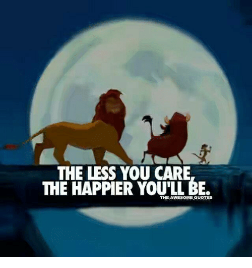 The Less You Care The Happier Youll Be The Awesome Quotes Quotes