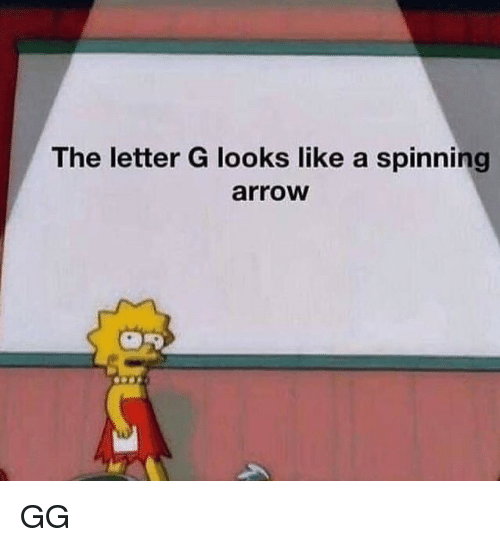 Gg, Arrow, and Spinning: The letter G looks like a spinning  arrow GG