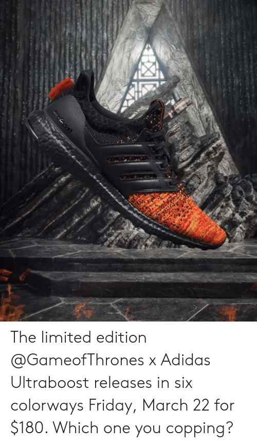 Adidas, Friday, and Limited: The limited edition @GameofThrones x Adidas Ultraboost releases in six colorways Friday, March 22 for $180. Which one you copping?