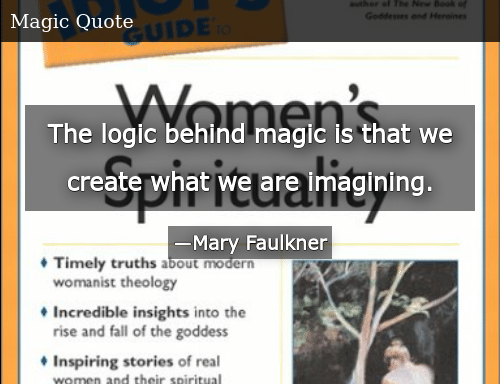 The Logic Behind Magic Is That We Create What We Are