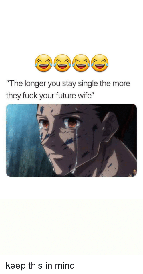 The Longer You Stay Single the More They Fuck Your Future