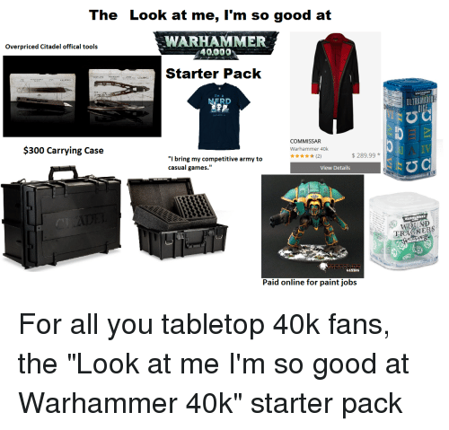 the look at me i m so good at warhammer overpriced citadel offical