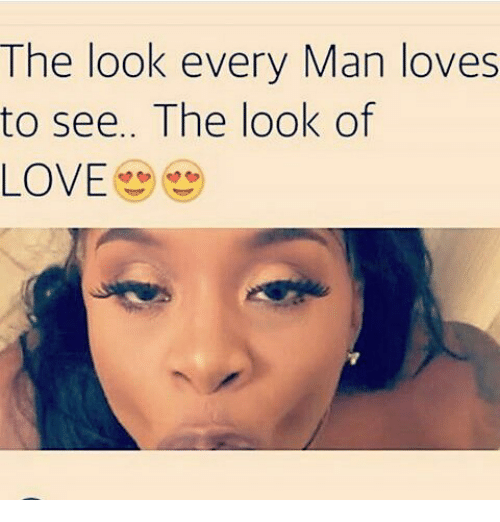 the look every man loves to see the look of 10066762 the look every man loves to see the look of love meme on me me