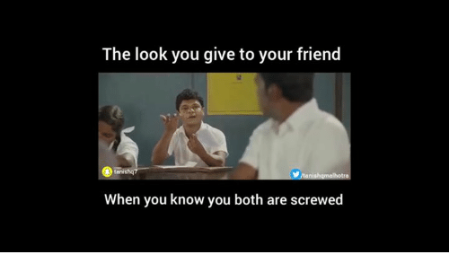 Engineering, Friend, and You: The look you give to your friend  When you know you both are screwed